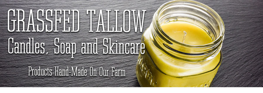 Grassfed Tallow Candles, Soap and Skincare. Products hand-made on our farm.